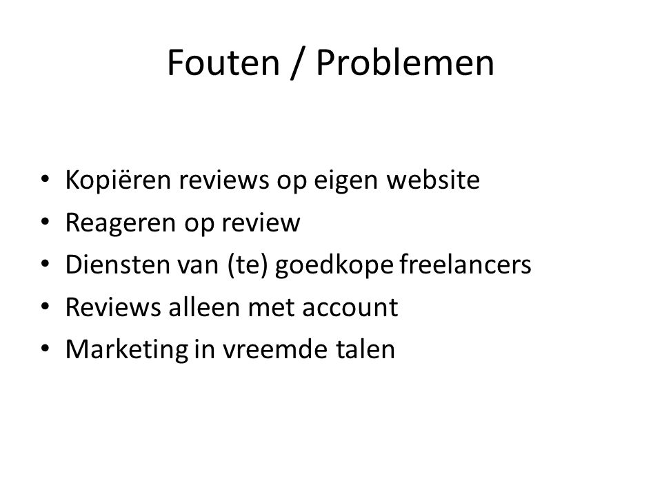 Fouten / Problemen Kopiëren reviews op eigen website Reageren op review Diensten van (te) goedkope freelancers Reviews alleen met account Marketing in