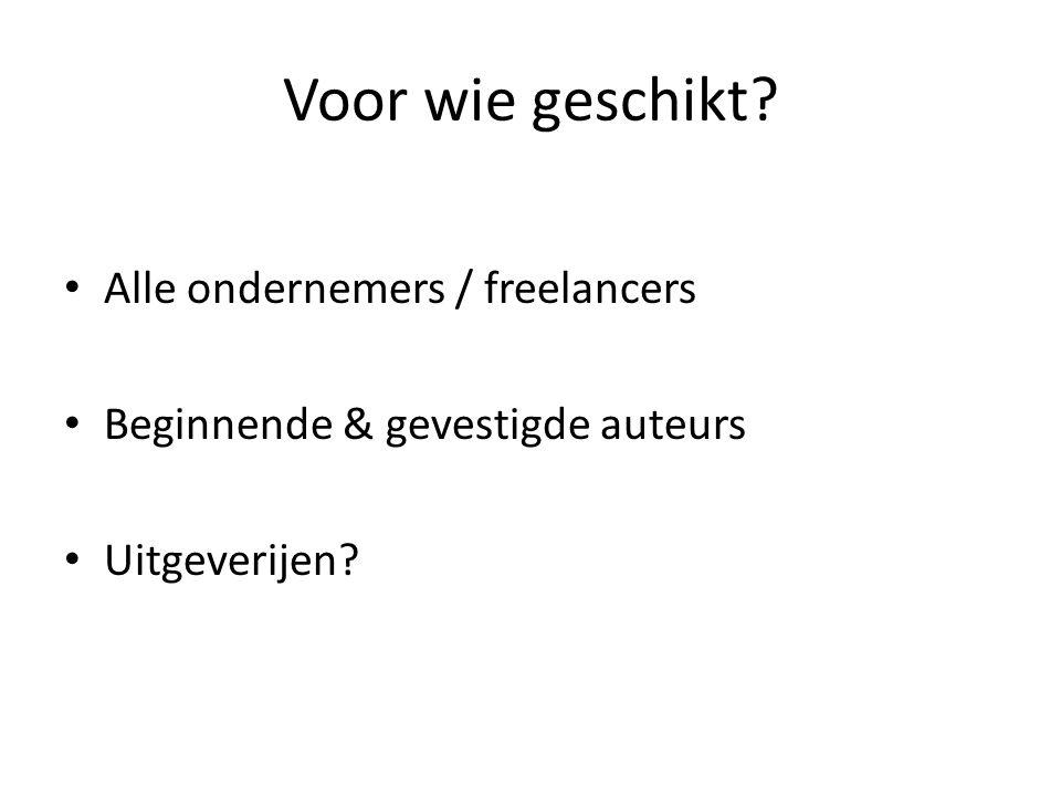 Voor wie geschikt? Alle ondernemers / freelancers Beginnende & gevestigde auteurs Uitgeverijen?