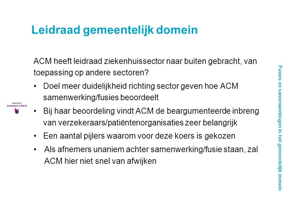 Fusies en samenwerkingen in het gemeentelijk domein Leidraad gemeentelijk domein ACM heeft leidraad ziekenhuissector naar buiten gebracht, van toepassing op andere sectoren.