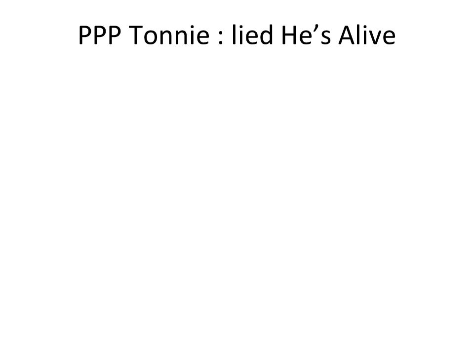 PPP Tonnie : lied He's Alive
