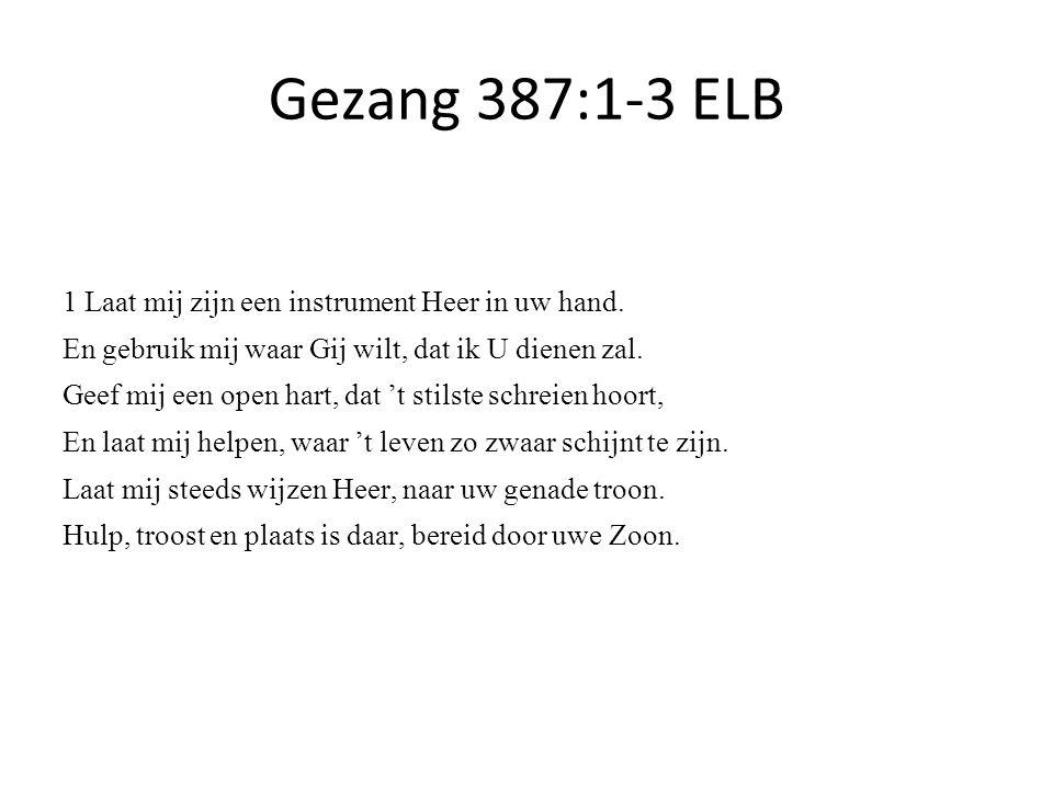 Gezang 387:1-3 ELB 1 Laat mij zijn een instrument Heer in uw hand.