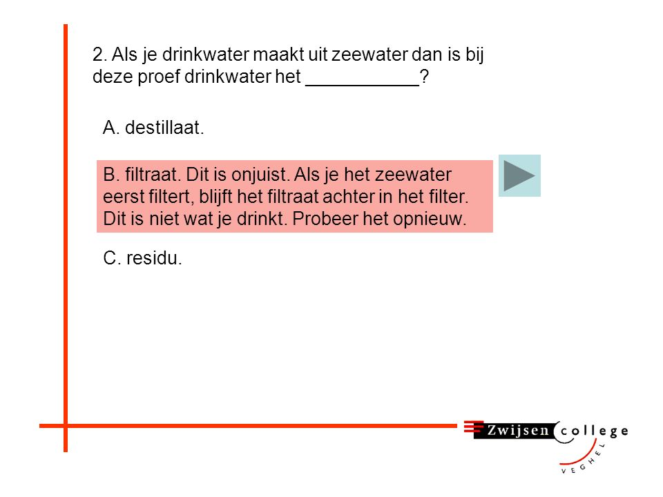 7.Je filtreert een suspensie; b. Leg uit of het filtraat een zuivere stof moet zijn.