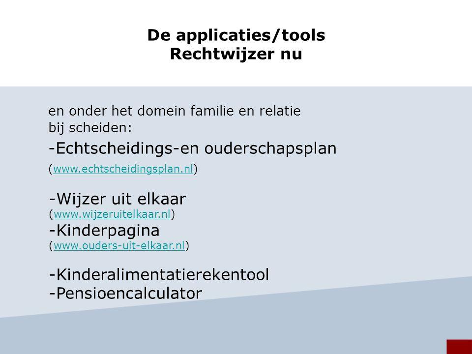 De applicaties/tools Rechtwijzer nu en onder het domein familie en relatie bij scheiden: -Echtscheidings-en ouderschapsplan (www.echtscheidingsplan.nl)www.echtscheidingsplan.nl -Wijzer uit elkaar (www.wijzeruitelkaar.nl)www.wijzeruitelkaar.nl -Kinderpagina (www.ouders-uit-elkaar.nl)www.ouders-uit-elkaar.nl -Kinderalimentatierekentool -Pensioencalculator