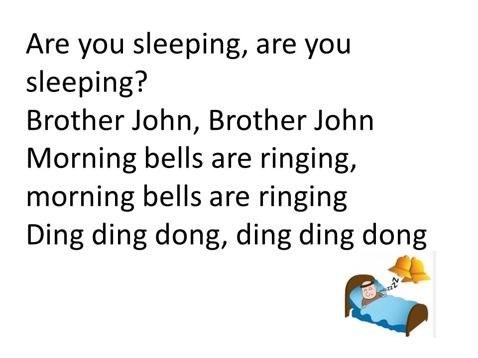 Are you sleeping, are you sleeping? Brother John, Brother John Morning bells are ringing, morning bells are ringing Ding ding dong, ding ding dong