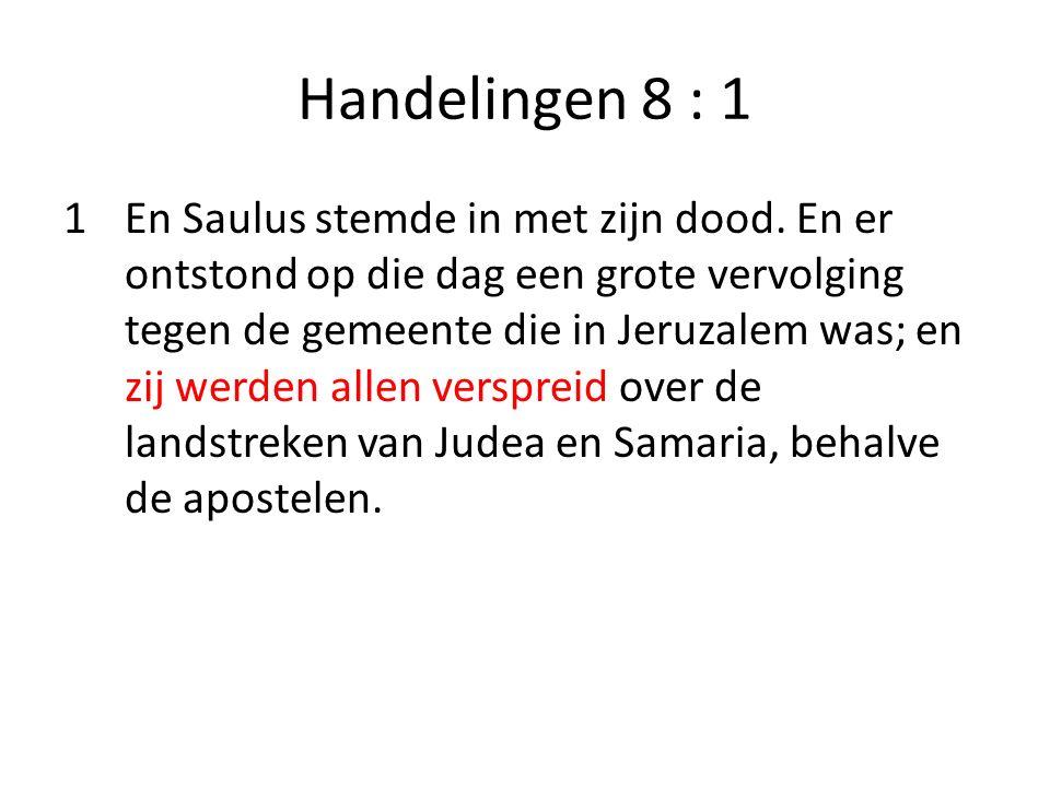 Handelingen 8 : 1 1En Saulus stemde in met zijn dood. En er ontstond op die dag een grote vervolging tegen de gemeente die in Jeruzalem was; en zij we
