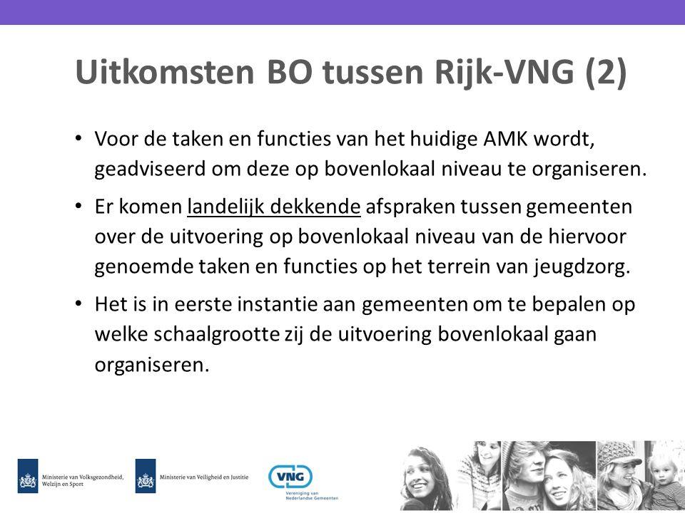 Uitkomsten BO tussen Rijk-VNG (2) Voor de taken en functies van het huidige AMK wordt, geadviseerd om deze op bovenlokaal niveau te organiseren. Er ko
