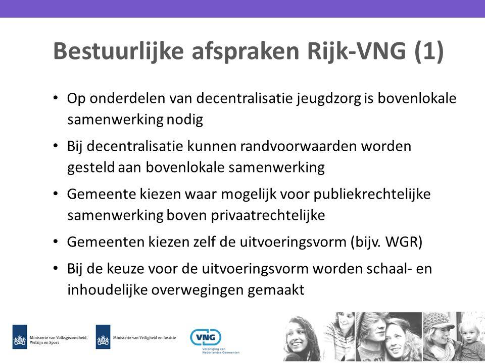 Bestuurlijke afspraken Rijk-VNG (1) Op onderdelen van decentralisatie jeugdzorg is bovenlokale samenwerking nodig Bij decentralisatie kunnen randvoorw