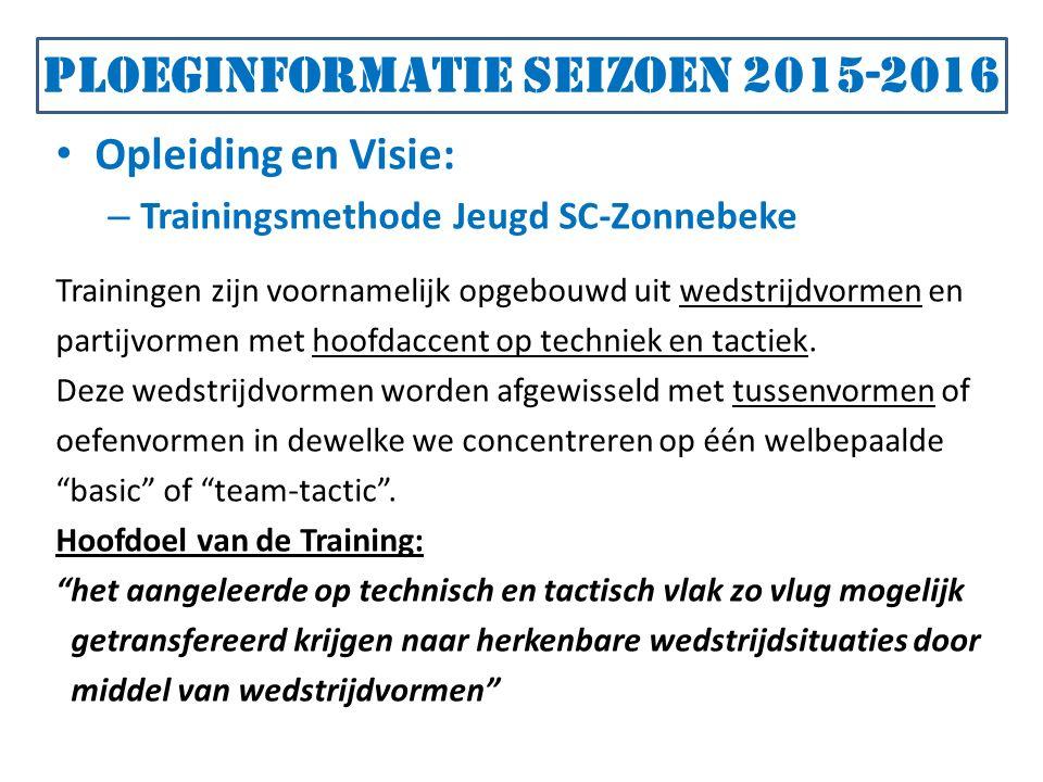 Ploeginformatie seizoen 2015-2016 Opleiding en Visie: – Trainingsmethode Jeugd SC-Zonnebeke Trainingen zijn voornamelijk opgebouwd uit wedstrijdvormen en partijvormen met hoofdaccent op techniek en tactiek.