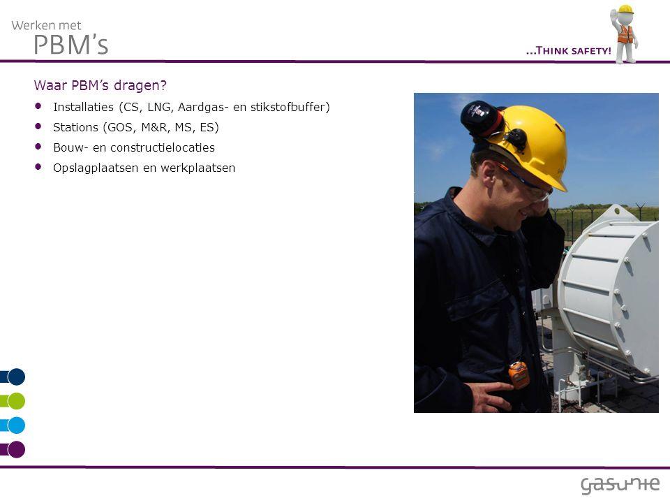 Waar PBM's dragen? Installaties (CS, LNG, Aardgas- en stikstofbuffer) Stations (GOS, M&R, MS, ES) Bouw- en constructielocaties Opslagplaatsen en werkp