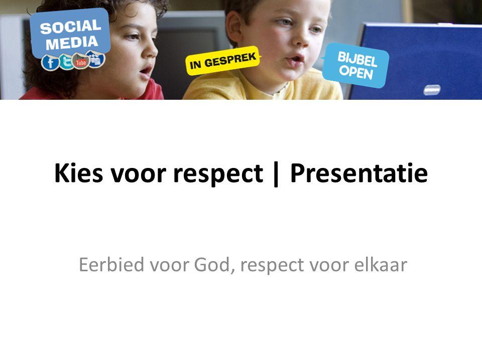 Kies voor respect | Presentatie Eerbied voor God, respect voor elkaar