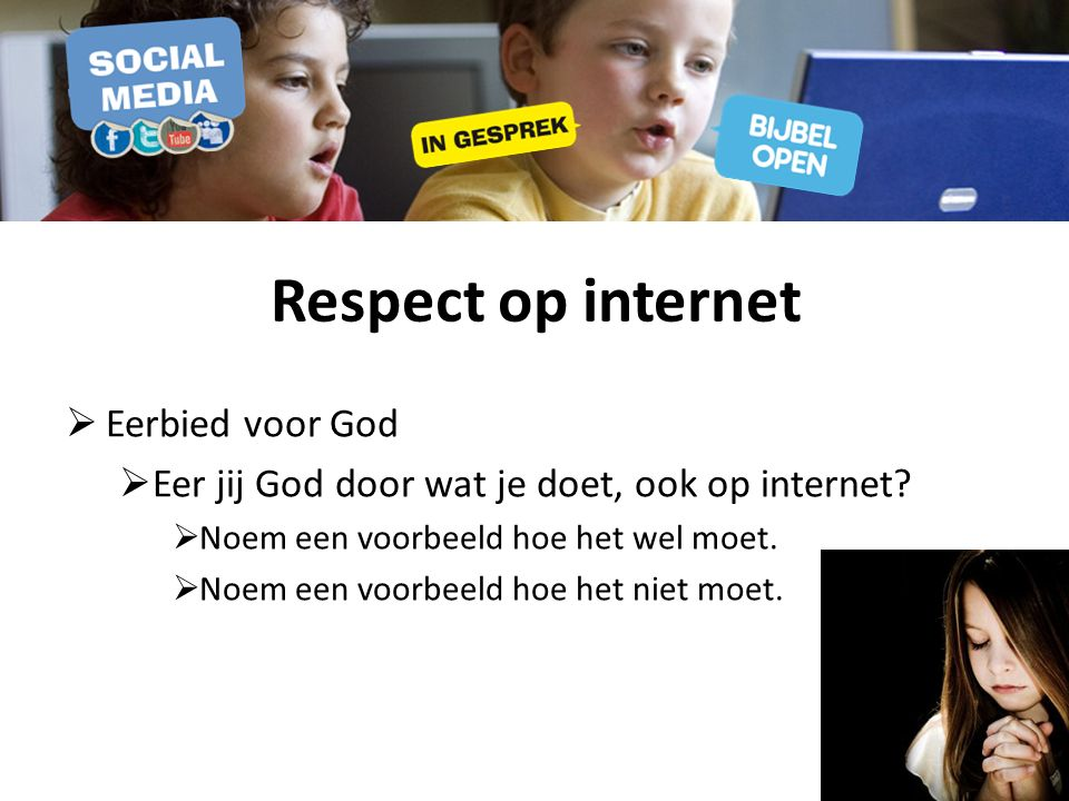 Respect op internet  Eerbied voor God  Eer jij God door wat je doet, ook op internet.