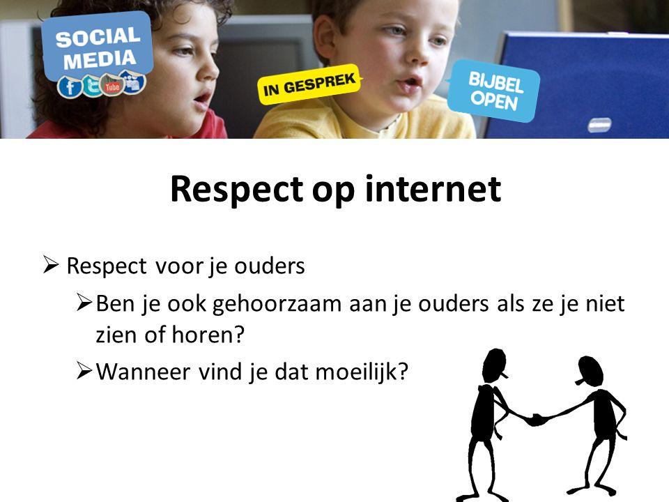 Respect op internet  Respect voor je ouders  Ben je ook gehoorzaam aan je ouders als ze je niet zien of horen.