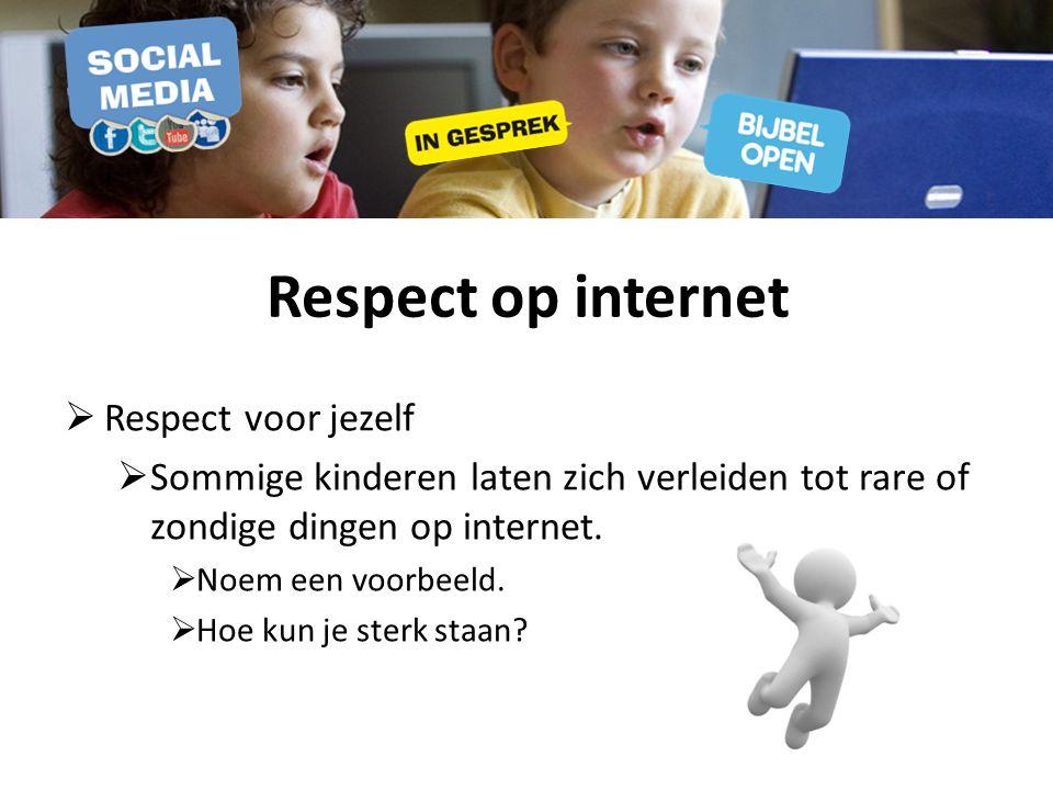 Respect op internet  Respect voor jezelf  Sommige kinderen laten zich verleiden tot rare of zondige dingen op internet.