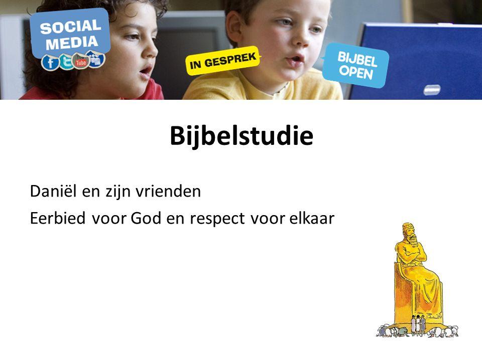 Bijbelstudie Daniël en zijn vrienden Eerbied voor God en respect voor elkaar