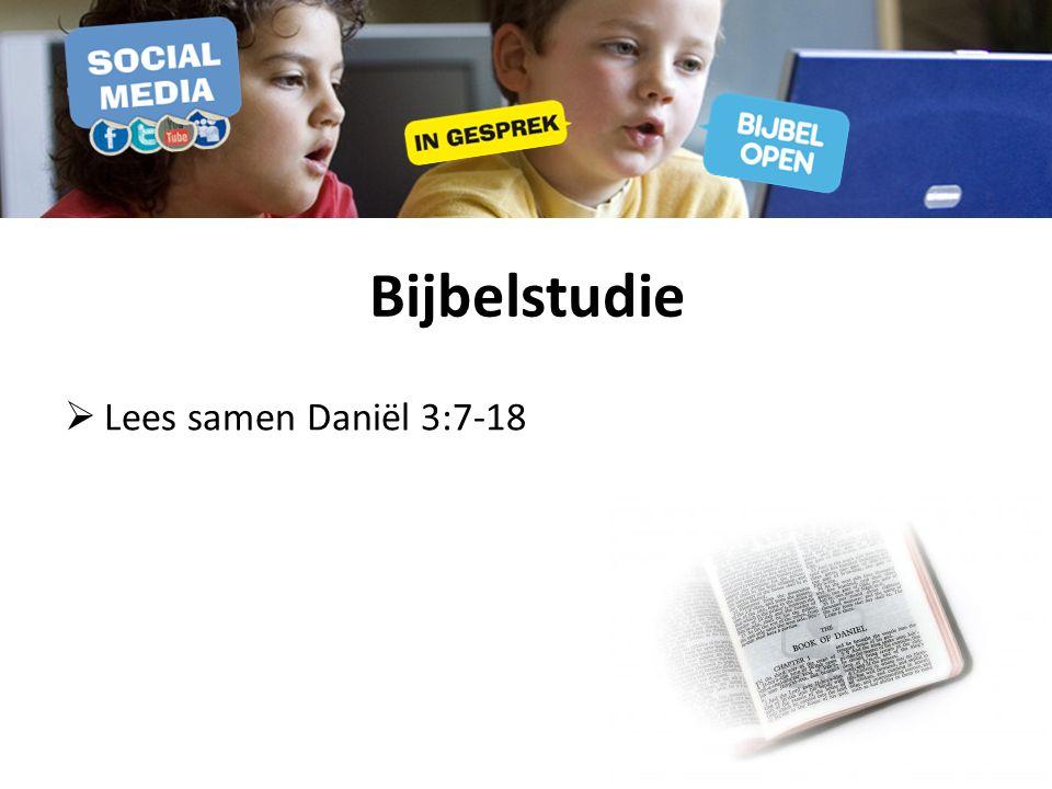 Bijbelstudie  Lees samen Daniël 3:7-18