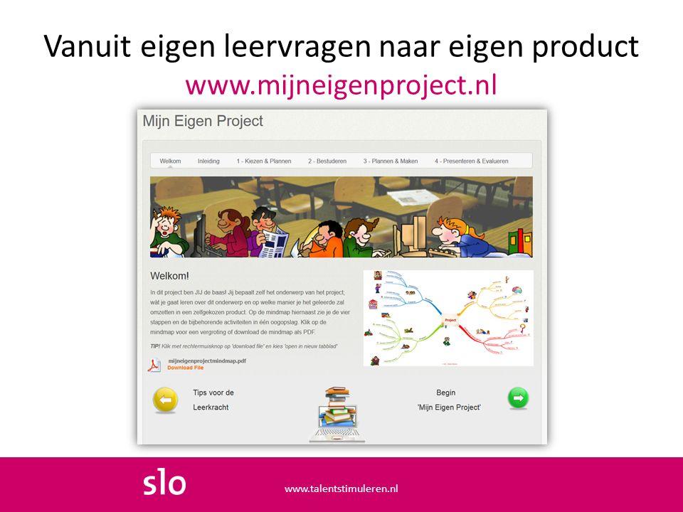 Vanuit eigen leervragen naar eigen product www.mijneigenproject.nl www.talentstimuleren.nl