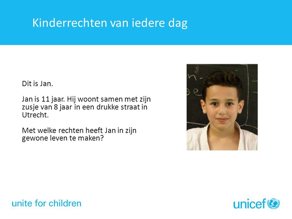 Even voorstellen Dit is Jan. Jan is 11 jaar. Hij woont samen met zijn zusje van 8 jaar in een drukke straat in Utrecht. Met welke rechten heeft Jan in