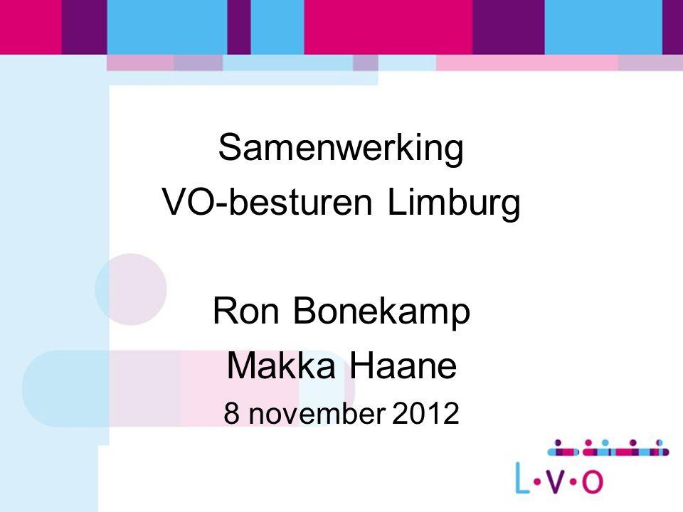 Samenwerking VO-besturen Limburg Ron Bonekamp Makka Haane 8 november 2012
