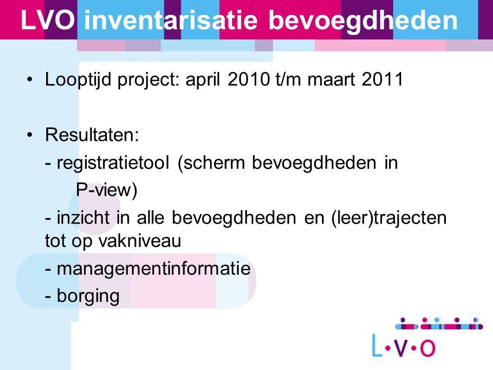 LVO inventarisatie bevoegdheden Looptijd project: april 2010 t/m maart 2011 Resultaten: - registratietool (scherm bevoegdheden in P-view) - inzicht in