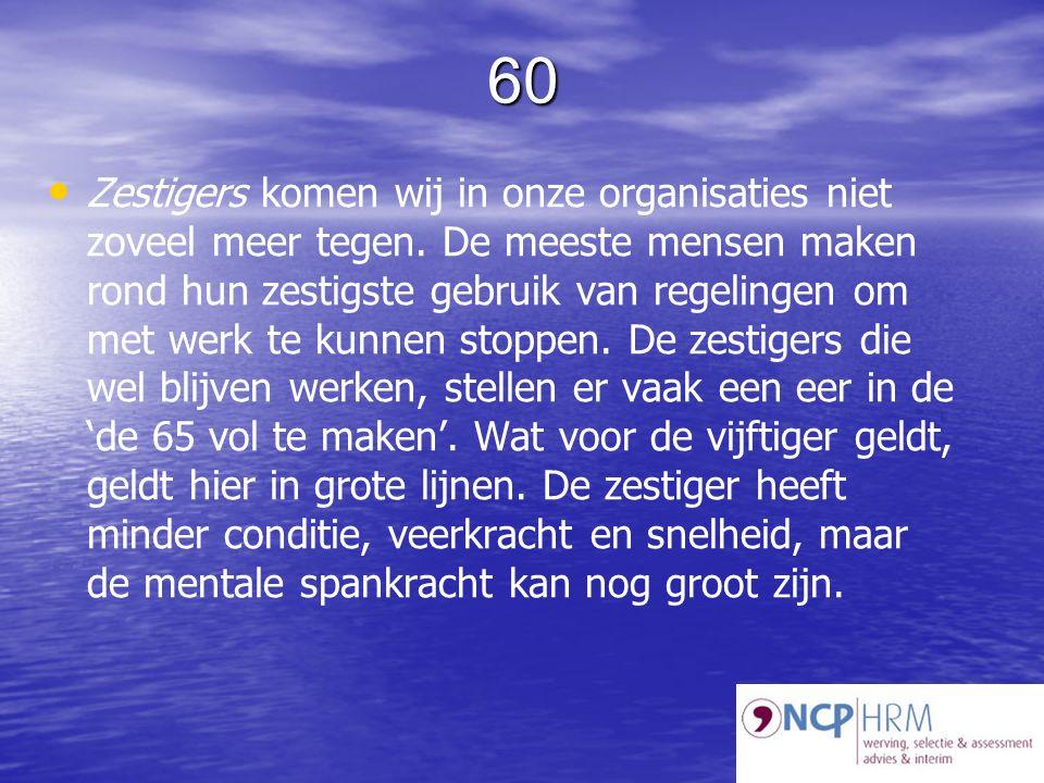 60 Zestigers komen wij in onze organisaties niet zoveel meer tegen.