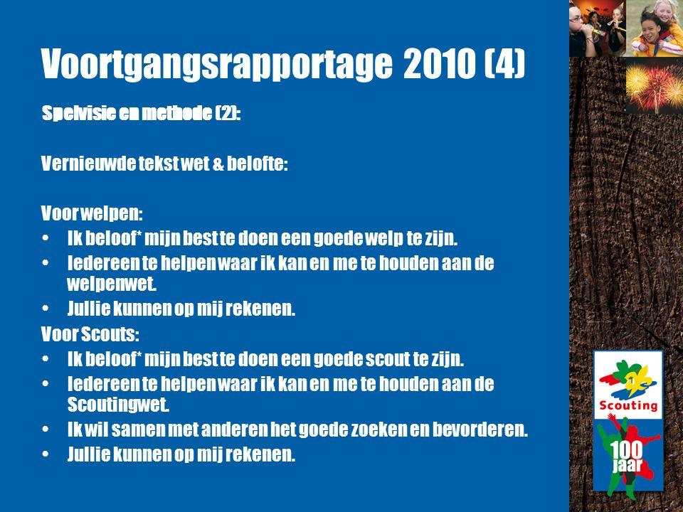Voortgangsrapportage 2010 (4) Spelvisie en methode (2): Vernieuwde tekst wet & belofte: Voor welpen: Ik beloof* mijn best te doen een goede welp te zijn.