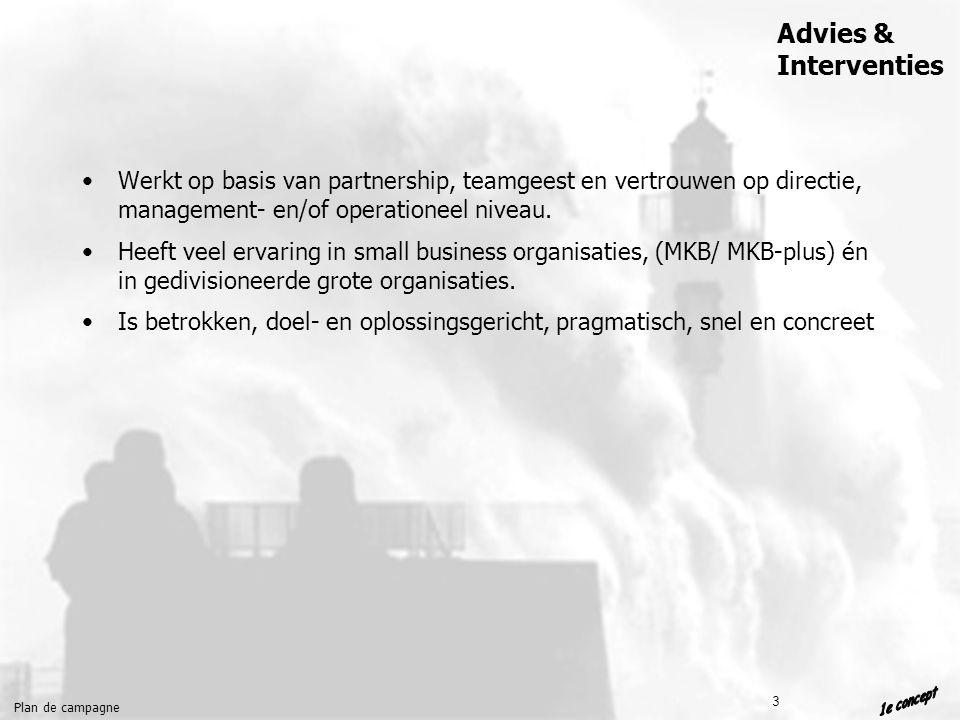Plan de campagne Advies & Interventies 3 Werkt op basis van partnership, teamgeest en vertrouwen op directie, management- en/of operationeel niveau.