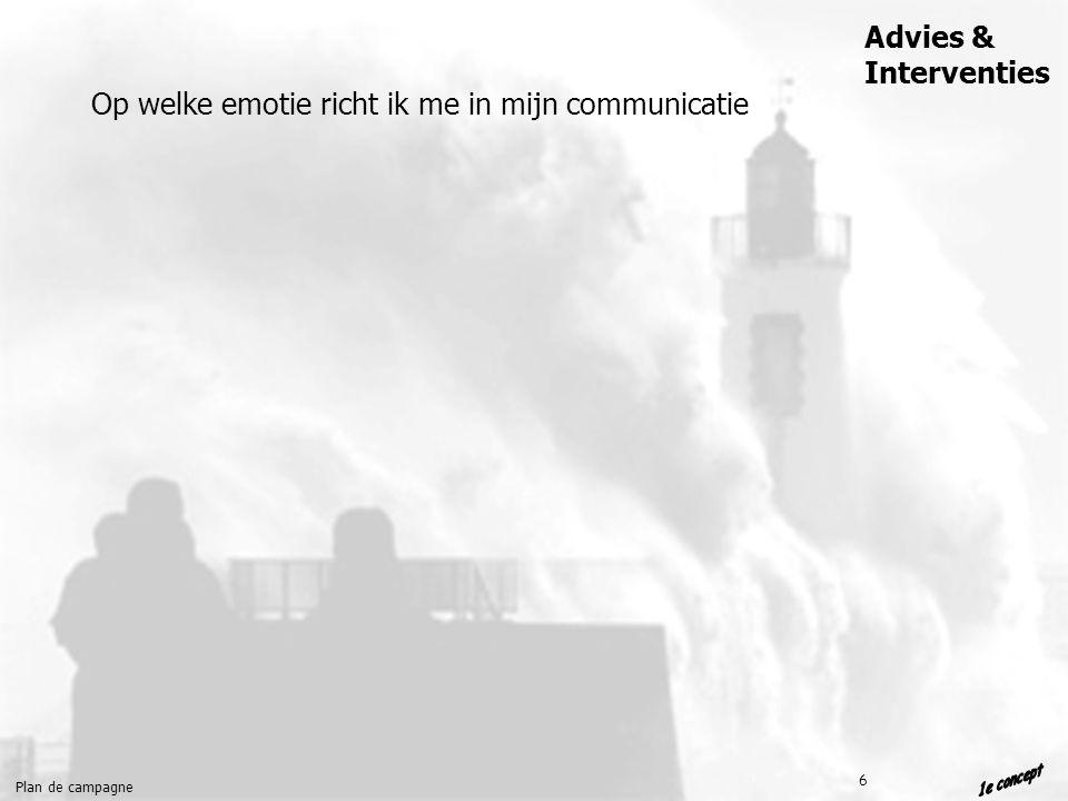 Plan de campagne Advies & Interventies 6 Op welke emotie richt ik me in mijn communicatie
