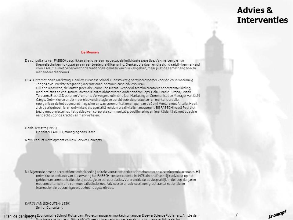 Plan de campagne Advies & Interventies 7 De Mensen De consultants van FABECH beschikken allen over een respectabele individuele expertise.