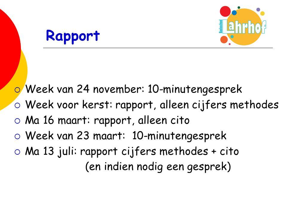 Rapport  Week van 24 november: 10-minutengesprek  Week voor kerst: rapport, alleen cijfers methodes  Ma 16 maart: rapport, alleen cito  Week van 23 maart: 10-minutengesprek  Ma 13 juli: rapport cijfers methodes + cito (en indien nodig een gesprek)