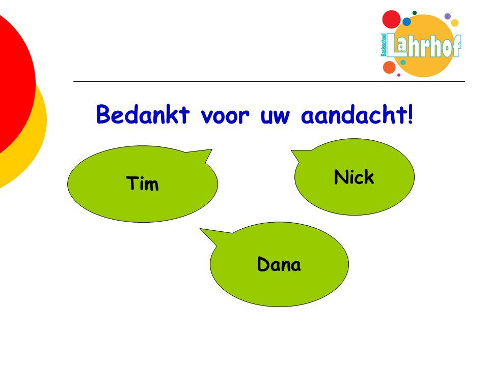 Bedankt voor uw aandacht! Dana Nick Tim