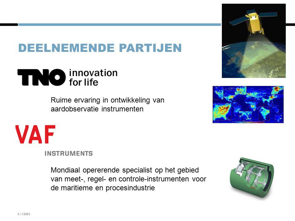 DEELNEMENDE PARTIJEN 6 | CEMS Mondiaal opererende specialist op het gebied van meet-, regel- en controle-instrumenten voor de maritieme en procesindustrie Ruime ervaring in ontwikkeling van aardobservatie instrumenten