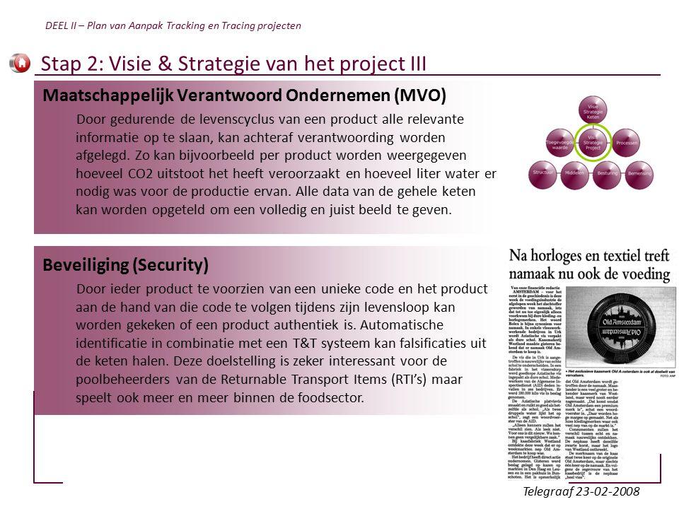 Stap 2: Visie & Strategie van het project III Maatschappelijk Verantwoord Ondernemen (MVO) Door gedurende de levenscyclus van een product alle relevante informatie op te slaan, kan achteraf verantwoording worden afgelegd.