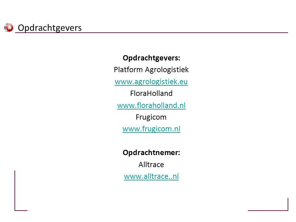 Opdrachtgevers Opdrachtgevers: Platform Agrologistiek www.agrologistiek.eu FloraHolland www.floraholland.nl Frugicom www.frugicom.nl Opdrachtnemer: Alltrace www.alltrace..nl