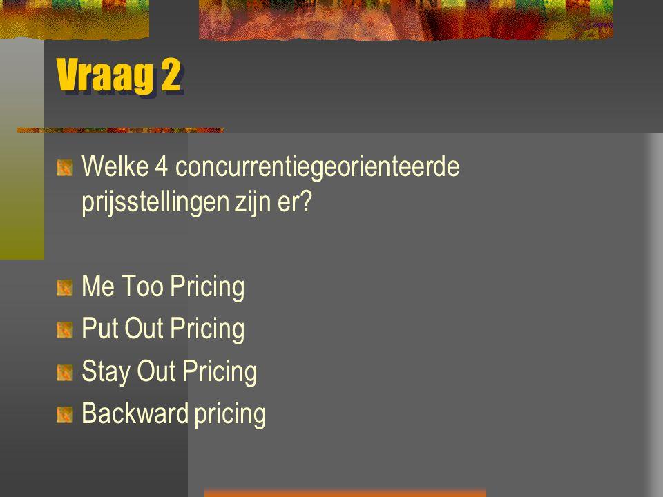 Vraag 2 Welke 4 concurrentiegeorienteerde prijsstellingen zijn er.