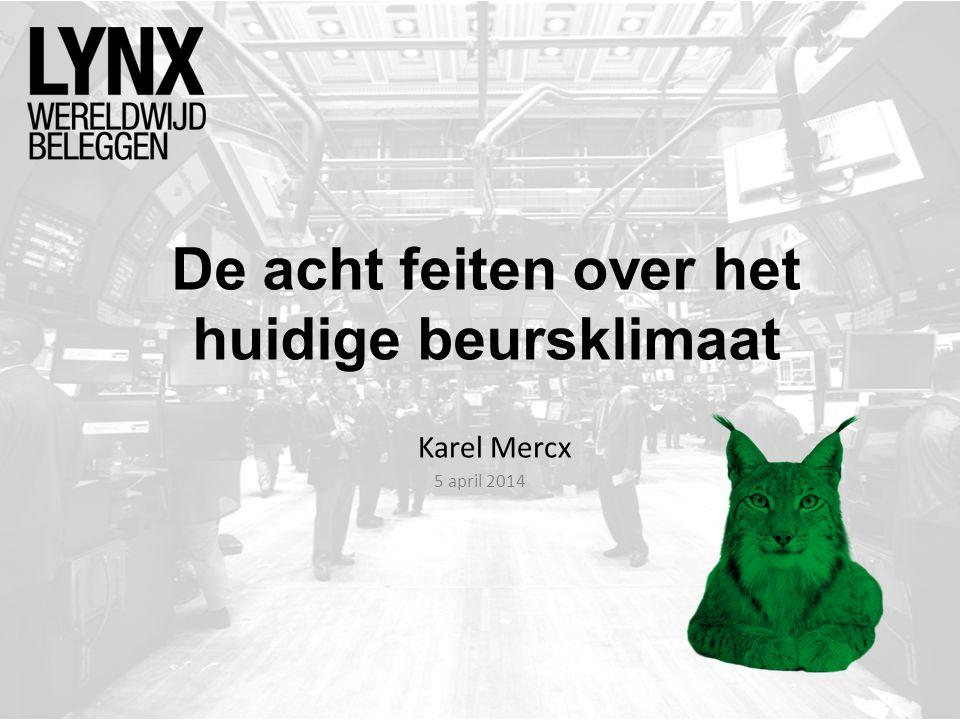 De acht feiten over het huidige beursklimaat Karel Mercx 5 april 2014