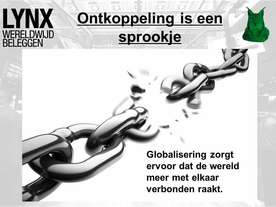Ontkoppeling is een sprookje Globalisering zorgt ervoor dat de wereld meer met elkaar verbonden raakt.