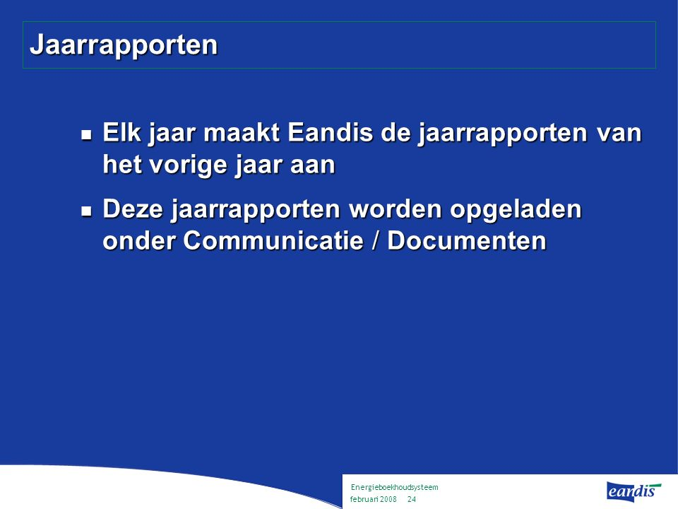 Energieboekhoudsysteem februari 2008 23 Documenten Selectie : documenten opladen / downloaden per gebouw Documenten