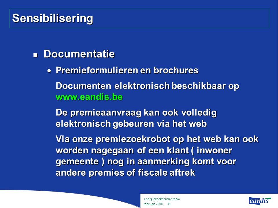 Energieboekhoudsysteem februari 2008 34 Sensibilisering Beschikbaar via uw DNB :  brochures : –condensatieketel –zonneboiler –warmtepomp –isolatie en ventilatie –verlichting  overzichten REG-premies per doelgroep : –lokale besturen –ondernemingen –residentieel