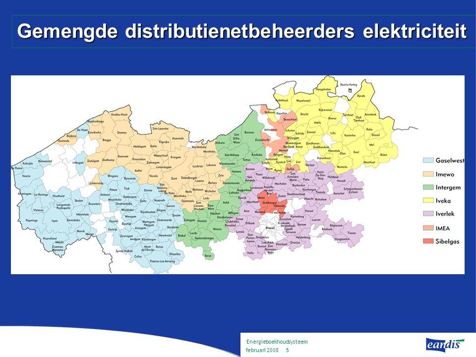 Energieboekhoudsysteem februari 2008 4 Distributienetbeheerders Voor 12 jaar aangeduid door de VREG Voor 12 jaar aangeduid door de VREG  voor een welbepaald grondgebied  netgebruikers kunnen niet zelf kiezen 2 mogelijke samenwerkingsverbanden 2 mogelijke samenwerkingsverbanden  Gemengde distributienetbeheerders –vereniging van gemeenten (soms ook provincie) en een privé-deelnemer –in Vlaanderen : Gaselwest, Imewo, Intergem, IMEA, IGAO, Iveka, Iverlek, Sibelgas –samenwerking in Eandis  Zuivere distributienetbeheerders (+ gemeentelijke regies) –geen privé-deelnemer –samenwerking in InfraX ( Interelectra, IVEG, WVEM )