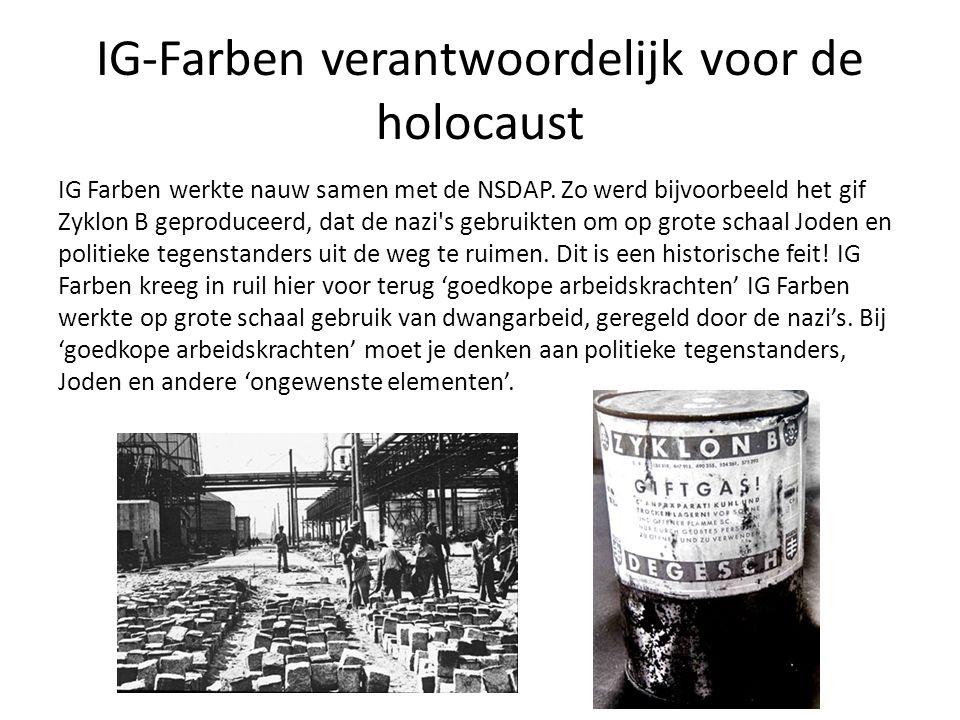 IG-Farben verantwoordelijk voor de holocaust IG Farben werkte nauw samen met de NSDAP.