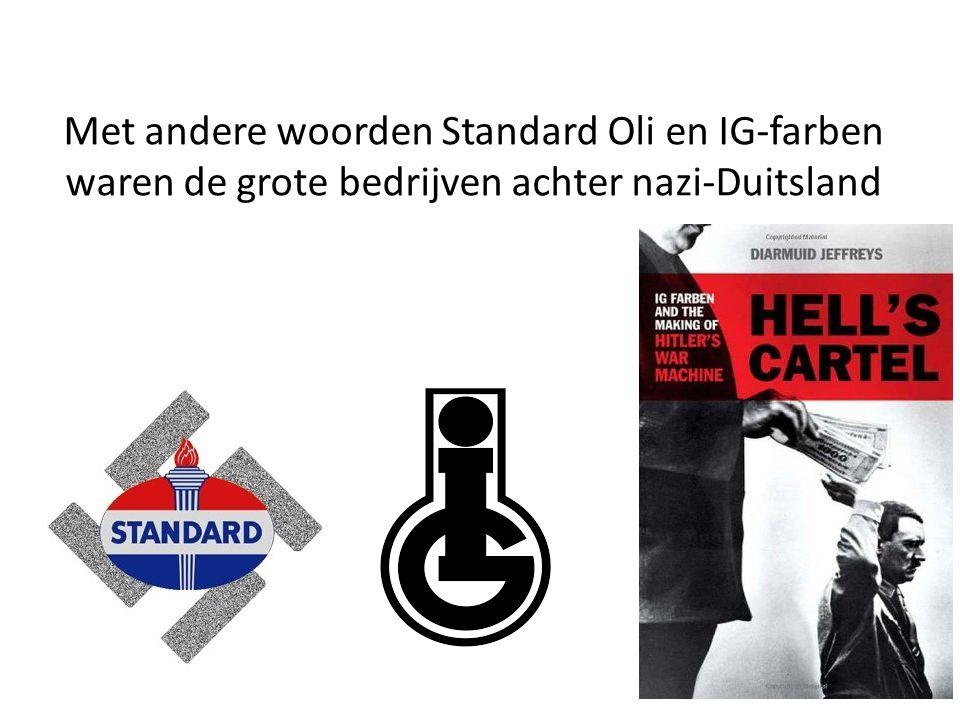 Met andere woorden Standard Oli en IG-farben waren de grote bedrijven achter nazi-Duitsland