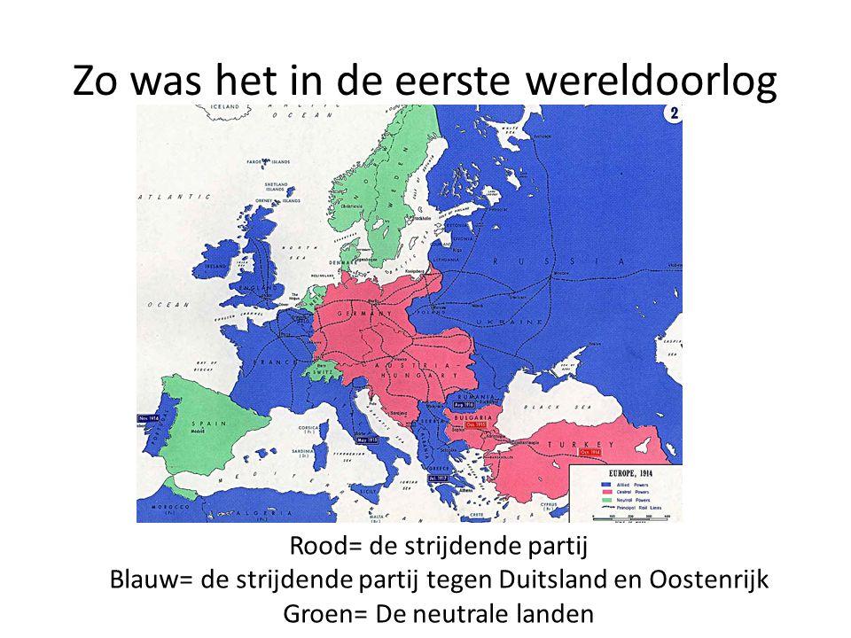 Zo was het in de eerste wereldoorlog Rood= de strijdende partij Blauw= de strijdende partij tegen Duitsland en Oostenrijk Groen= De neutrale landen