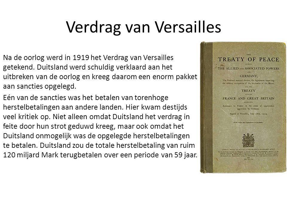 Verdrag van Versailles Na de oorlog werd in 1919 het Verdrag van Versailles getekend.