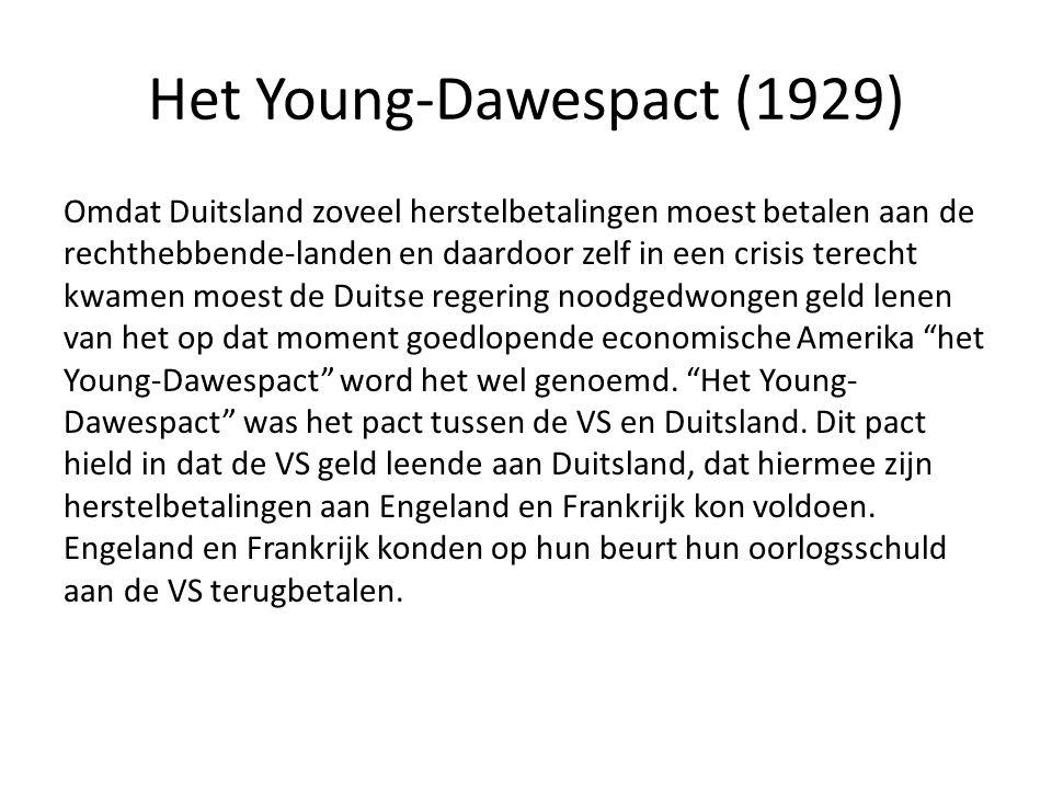 Het Young-Dawespact (1929) Omdat Duitsland zoveel herstelbetalingen moest betalen aan de rechthebbende-landen en daardoor zelf in een crisis terecht kwamen moest de Duitse regering noodgedwongen geld lenen van het op dat moment goedlopende economische Amerika het Young-Dawespact word het wel genoemd.