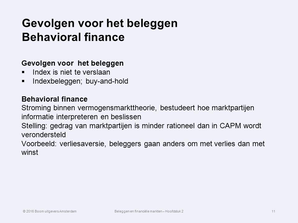 Gevolgen voor het beleggen Behavioral finance Gevolgen voor het beleggen  Index is niet te verslaan  Indexbeleggen; buy-and-hold Behavioral finance