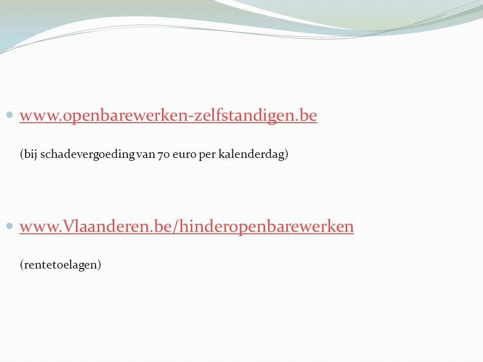 www.openbarewerken-zelfstandigen.be (bij schadevergoeding van 70 euro per kalenderdag) www.openbarewerken-zelfstandigen.be www.Vlaanderen.be/hinderope