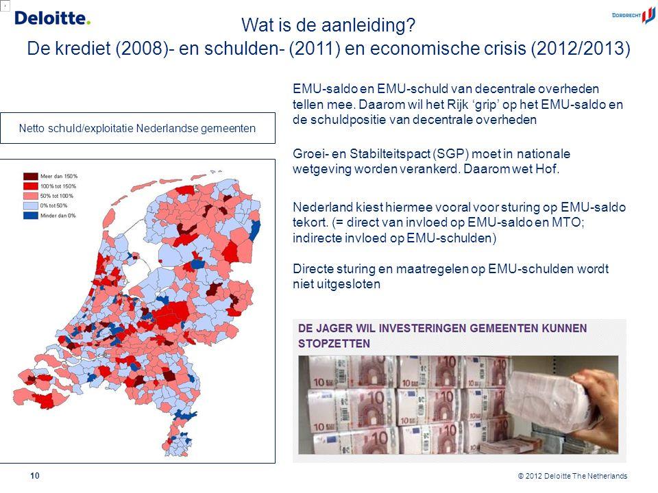 © 2012 Deloitte The Netherlands EMU-saldo en EMU-schuld van decentrale overheden tellen mee. Daarom wil het Rijk 'grip' op het EMU-saldo en de schuldp