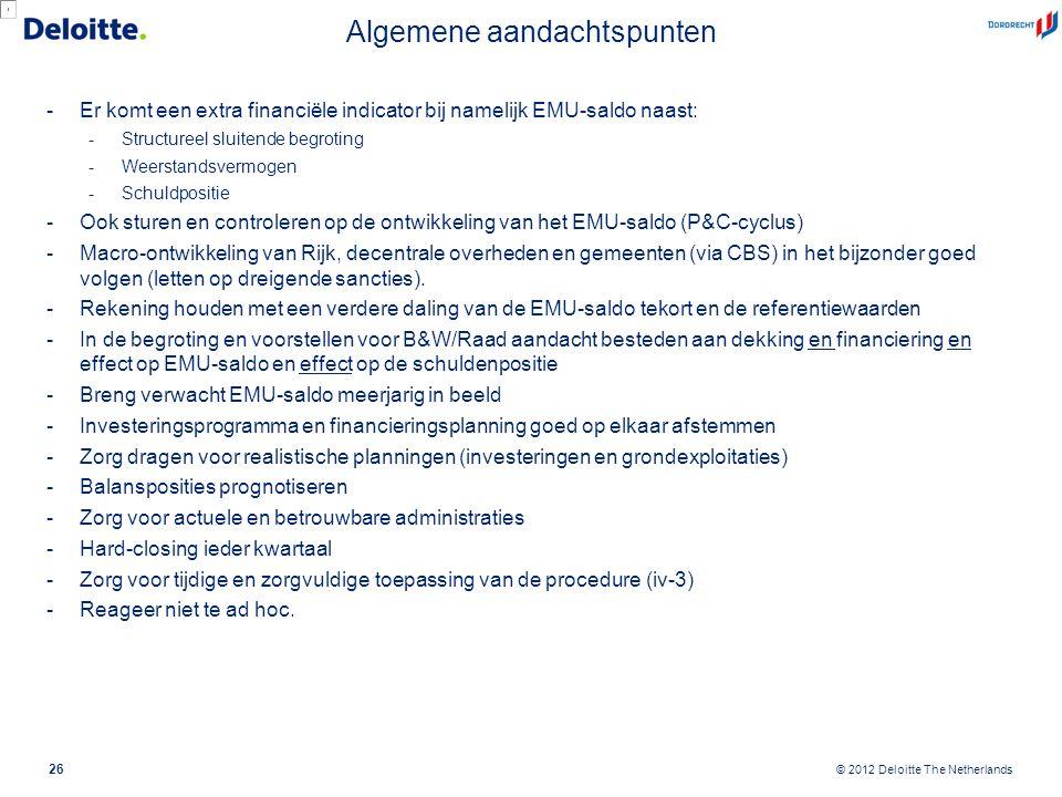 © 2012 Deloitte The Netherlands Algemene aandachtspunten -Er komt een extra financiële indicator bij namelijk EMU-saldo naast: -Structureel sluitende