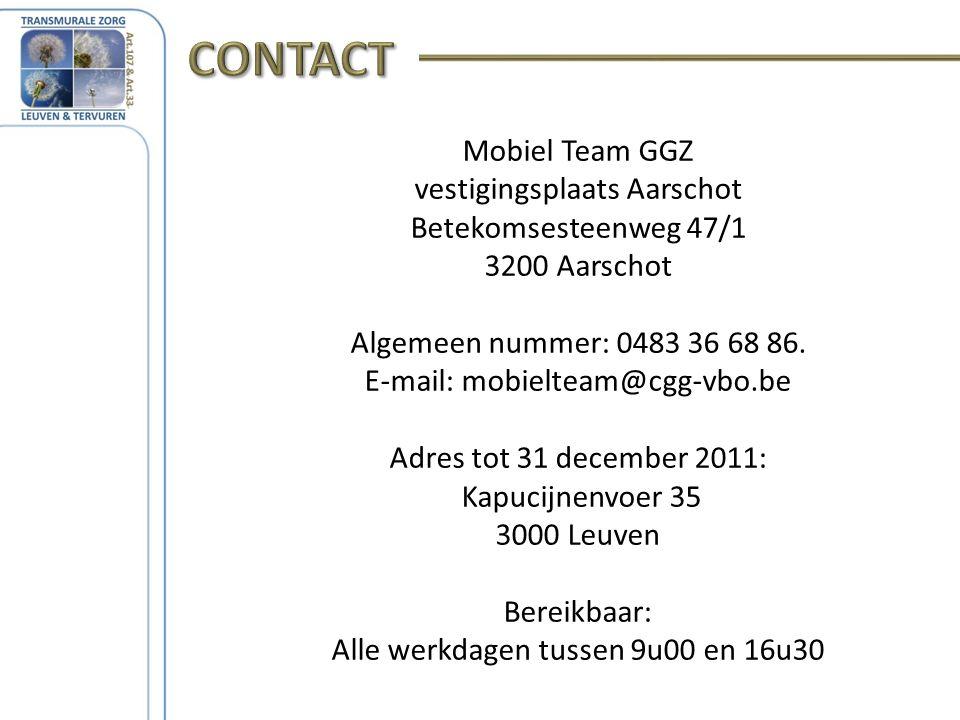 Mobiel Team GGZ vestigingsplaats Aarschot Betekomsesteenweg 47/1 3200 Aarschot Algemeen nummer: 0483 36 68 86.