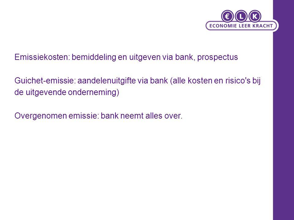 Emissiekosten: bemiddeling en uitgeven via bank, prospectus Guichet-emissie: aandelenuitgifte via bank (alle kosten en risico s bij de uitgevende onderneming) Overgenomen emissie: bank neemt alles over.